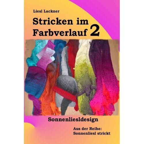 Liesl Sonnenliesldesign - Stricken im Farbverlauf 2 (Sonnenliesl strickt) - Preis vom 21.10.2020 04:49:09 h