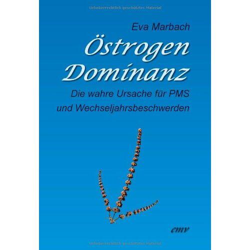 Eva Marbach - Östrogen-Dominanz: Die wahre Ursache für PMS und Wechseljahrsbeschwerden - Preis vom 16.05.2021 04:43:40 h