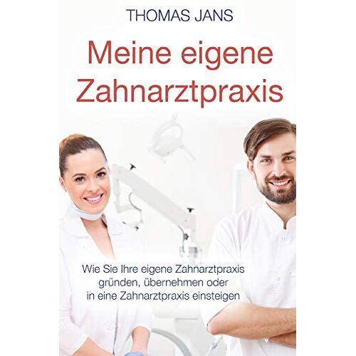 Thomas Jans - Meine eigene Zahnarztpraxis: Wie Sie Ihre eigene Zahnarztpraxis gründen, übernehmen oder in eine Zahnarztpraxis einsteigen - Preis vom 22.09.2020 04:46:18 h