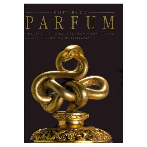 Ghislaine Pillivuyt - Histoire du parfum : De l'Égypte au XIXe siècle, collection de la parfumerie Fragonard (Beaux Livres) - Preis vom 09.05.2021 04:52:39 h