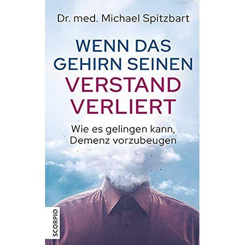 Spitzbart, Dr. med. Michael - Wenn das Gehirn seinen Verstand verliert: Wie es gelingen kann, Demenz vorzubeugen - Preis vom 07.05.2021 04:52:30 h