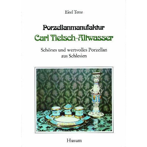 Eitel Tette - Porzellanmanufaktur Carl Tielsch-Altwasser: Schönes und wertvolles Porzellan aus Schlesien, Band 1 - Preis vom 14.01.2021 05:56:14 h