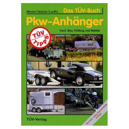 Hans Miedel - TÜV-Buch PKW - Anhänger. Kauf, Bau, Prüfung und Betrieb - Preis vom 27.02.2021 06:04:24 h