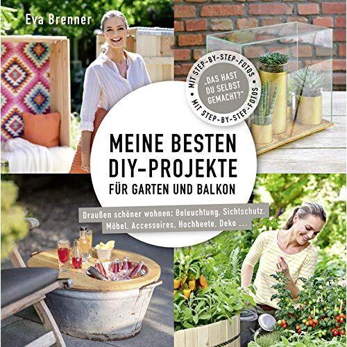 Eva Brenner - Meine besten DIY-Projekte für Garten und Balkon: Draußen schöner wohnen: Beleuchtung, Sichtschutz, Möbel, Accessoires, Hochbeete, Deko ... - Preis vom 26.03.2020 05:53:05 h