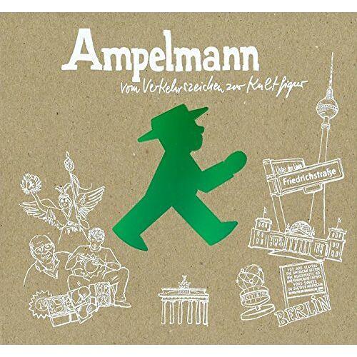 AMPELMANN GmbH - Ampelmann: vom Verkehrszeichen zur Kultfigur - Preis vom 15.04.2021 04:51:42 h