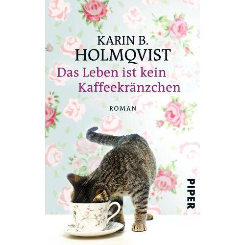 Holmqvist, Karin B. - Das Leben ist kein Kaffeekränzchen: Roman - Preis vom 20.10.2020 04:55:35 h
