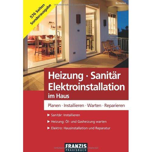 Bo Hanus - Heizung - Sanitär - Elektroinstallation im Haus: Planen - Installieren - Warten - Reparieren - Preis vom 03.05.2021 04:57:00 h