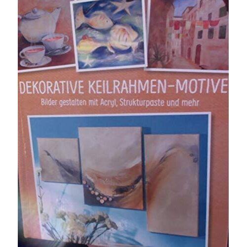 - Dekorative Keilrahmen-Motive : Bilder gestalten mit Acryl, Strukturpaste und mehr - Preis vom 04.06.2020 05:03:55 h