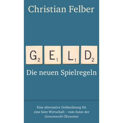 Christian Felber - Geld: Die neuen Spielregeln - Preis vom 21.04.2021 04:48:01 h