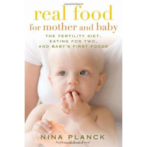 Nina Planck - Real Food for Mother and Baby: The Fertility Diet, Eating for Two, and Baby's First Foods - Preis vom 16.06.2019 04:46:07 h