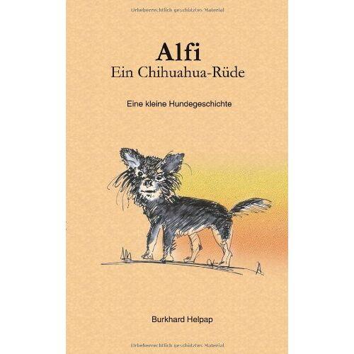 Burkhard Helpap - Alfi, ein Chihuahuarüde: Eine kleine Hundegeschichte - Preis vom 20.10.2020 04:55:35 h