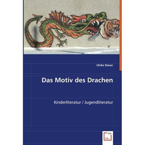 Ulrike Raiser - Das Motiv des Drachen: Kinderliteratur / Jugendliteratur - Preis vom 14.04.2021 04:53:30 h