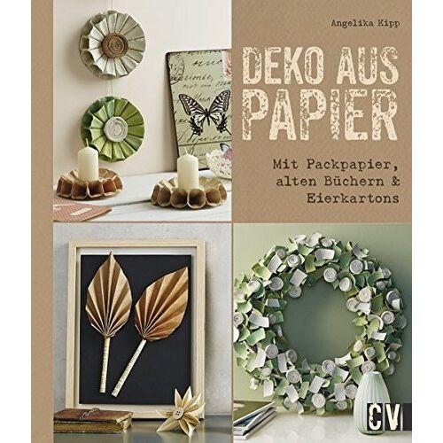 Angelika Kipp - Deko aus Papier: Mit Packpapier, alten Büchern & Eierkartons - Preis vom 20.10.2020 04:55:35 h