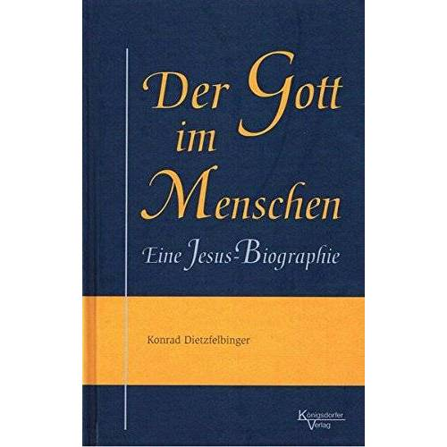 Konrad Dietzfelbinger - Der Gott im Menschen: Eine Jesus-Biographie - Preis vom 16.04.2021 04:54:32 h