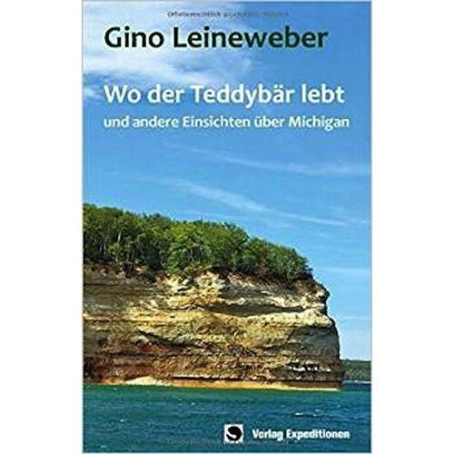 Gino Leineweber - Wo der Teddybär lebt: - und andere Einsichten über Michigan - Preis vom 13.05.2021 04:51:36 h