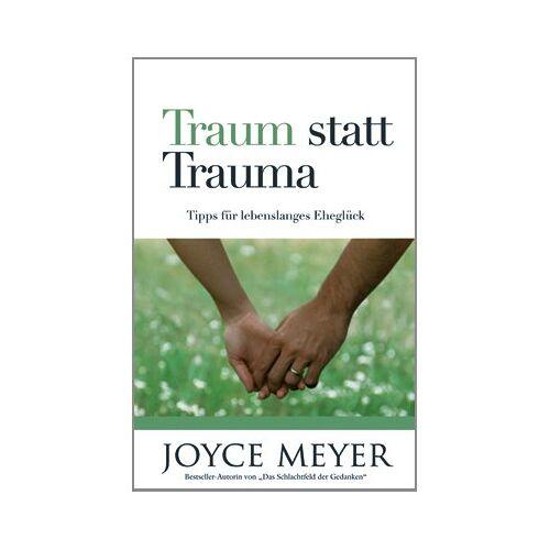 Joyce Meyer - Meyer, J: Traum statt Trauma - Preis vom 05.09.2020 04:49:05 h
