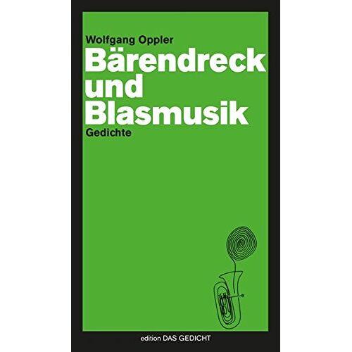 Wolfgang Oppler - Bärendreck und Blasmusik: Gedichte (Edition Das Gedicht) - Preis vom 07.09.2020 04:53:03 h