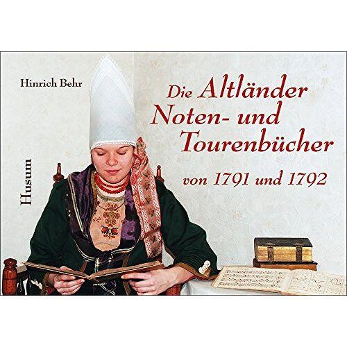 Hinrich Behr - Die Altländer Noten- und Tourenbücher von 1791 und 1792: Publikationen der Kulturstiftung Altes Land, Band 4 - Preis vom 18.04.2021 04:52:10 h