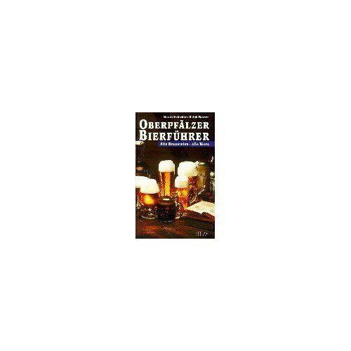 Harald Schieder - Oberpfälzer Bierführer: Alle Brauereien, alle Biere. Mit Ausflugs- und Wandertips - Preis vom 27.01.2021 06:07:18 h
