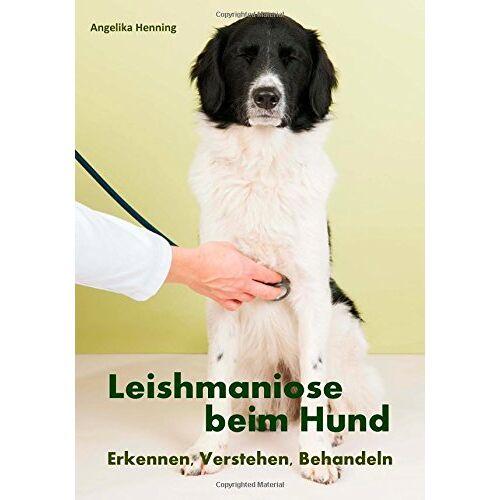 Angelika Henning - Leishmaniose beim Hund: Erkennen, Verstehen, Behandeln - Preis vom 20.10.2020 04:55:35 h