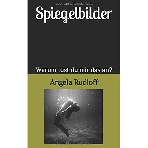 Angela Rudloff - Spiegelbilder: Warum tust du mir das an? - Preis vom 23.02.2021 06:05:19 h