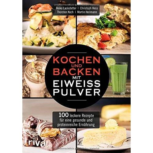 Heiko Lackstetter - Kochen und Backen mit Eiweißpulver: 100 leckere Rezepte für eine gesunde und proteinreiche Ernährung - Preis vom 26.10.2020 05:55:47 h
