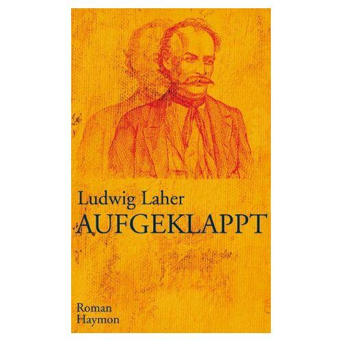 Ludwig Laher - Aufgeklappt. Roman - Preis vom 23.02.2021 06:05:19 h