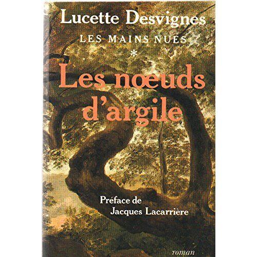 Lucette Desvignes - Les Mains nues, Tome 1 : Les Núuds d'argile. - Preis vom 21.10.2020 04:49:09 h
