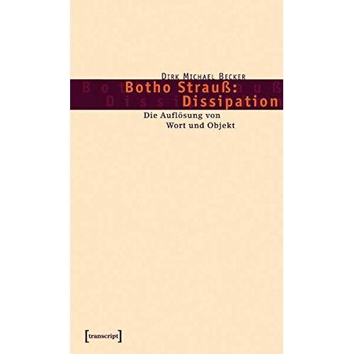 Becker, Dirk Michael - Botho Strauß: Dissipation: Die Auflösung von Wort und Objekt (Lettre) - Preis vom 04.09.2020 04:54:27 h