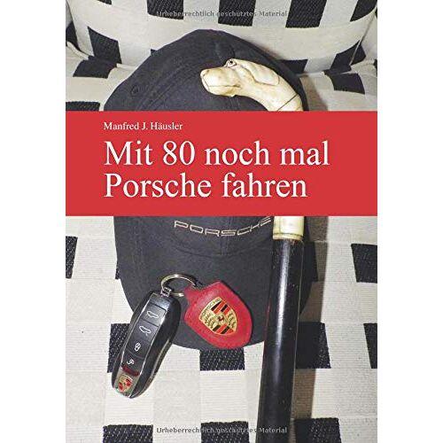 Häusler, Manfred J. - Mit 80 noch mal Porsche fahren - Preis vom 21.10.2020 04:49:09 h