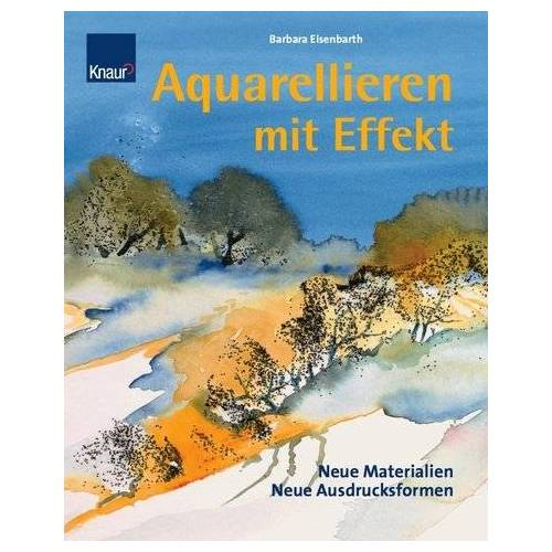 Barbara Eisenbarth - Aquarellieren mit Effekt - Preis vom 14.04.2021 04:53:30 h