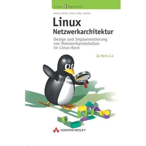 Wehrle - Linux Netzwerkarchitektur . Design und Implementierung von Netzwerkprotokollen im Linux-Kern (Open Source Library) - Preis vom 08.04.2020 04:59:40 h