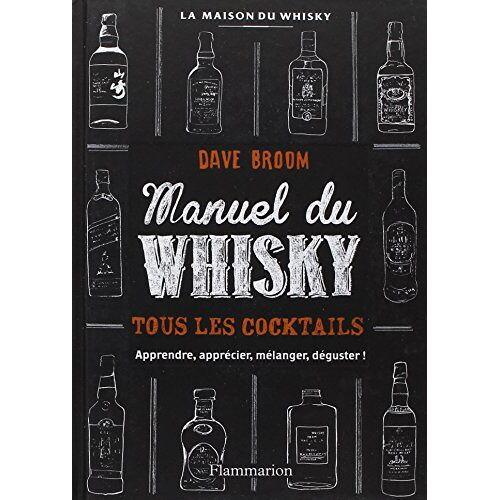 Dave Broom - Manuel du whisky : Toutes les bouteilles, tous les cocktails - Preis vom 05.09.2020 04:49:05 h