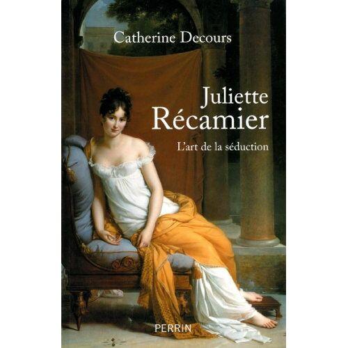 Catherine Decours - Juliette Récamier : L'art de la séduction - Preis vom 21.04.2021 04:48:01 h