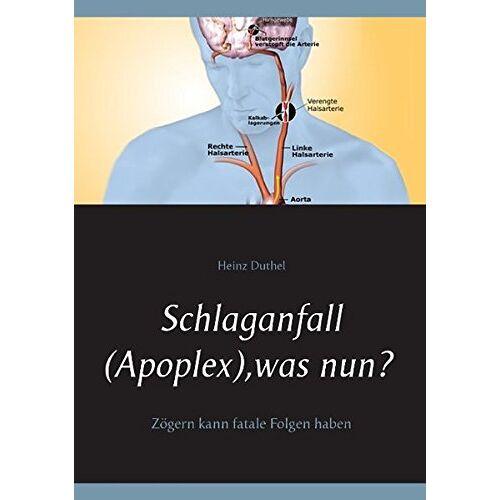 Heinz Duthel - Schlaganfall (Apoplex), was nun?: Zögern kann fatale Folgen haben - Preis vom 15.05.2021 04:43:31 h