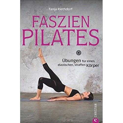Tanja Riethdorf - Faszientraining: Faszien-Pilates. Übungen für einen elastischen, straffen Körper. Mit Dehnübungen die Faszien trainieren und dank Pilates die Muskeln stärken. - Preis vom 07.07.2019 04:43:01 h