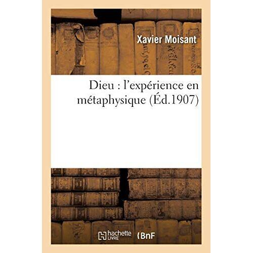Moisant-X - Moisant-X: Dieu: L'Expérience En Métaphysique (Philosophie) - Preis vom 10.04.2021 04:53:14 h
