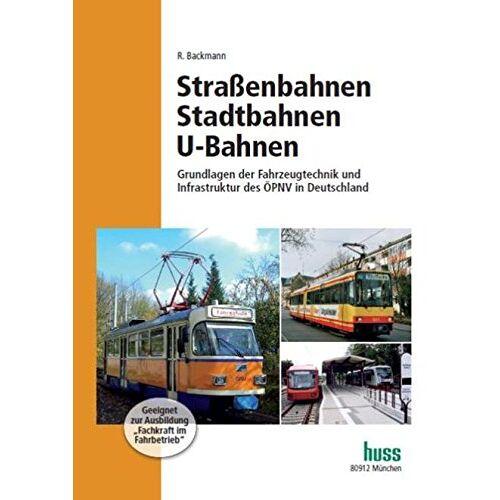 Renate Backmann - Straßenbahnen, Stadtbahnen & U-Bahnen: Grundlagen der Fahrzeugtechnik und der Infrastruktur im ÖPNV - Preis vom 07.05.2021 04:52:30 h
