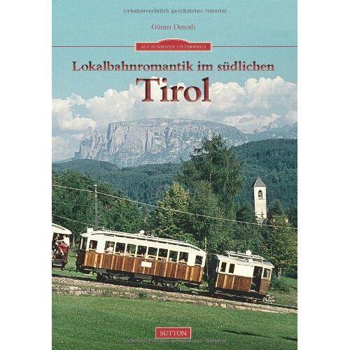 Günter Denoth - Lokalbahnromantik im südlichen Tirol - Preis vom 24.02.2021 06:00:20 h