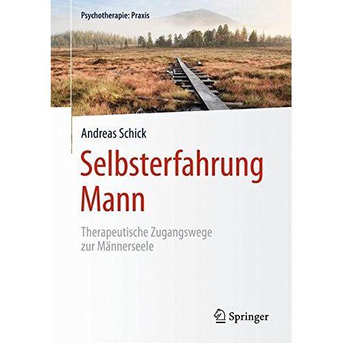 Andreas Schick - Selbsterfahrung Mann: Therapeutische Zugangswege zur Männerseele (Psychotherapie: Praxis) - Preis vom 12.05.2021 04:50:50 h