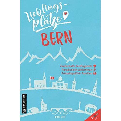 Paul Ott - Lieblingsplätze Bern (Lieblingsplätze im GMEINER-Verlag) - Preis vom 08.04.2021 04:50:19 h