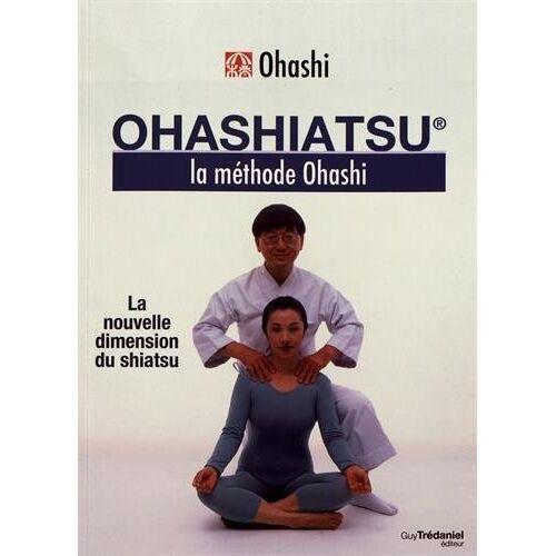 - Ohashiatsu : La méthode Ohashi - Preis vom 15.01.2021 06:07:28 h