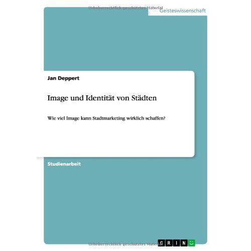 Jan Deppert - Image und Identität von Städten: Wie viel Image kann Stadtmarketing wirklich schaffen? - Preis vom 16.04.2021 04:54:32 h
