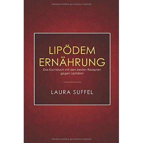 Laura Suffel - Lipödem Ernährung:  Das Kochbuch mit den besten Rezepten gegen Lipödem - Preis vom 04.09.2020 04:54:27 h
