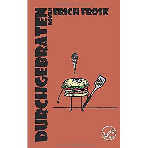 Erich Frosk - Durchgebraten: Roman - Preis vom 18.04.2021 04:52:10 h