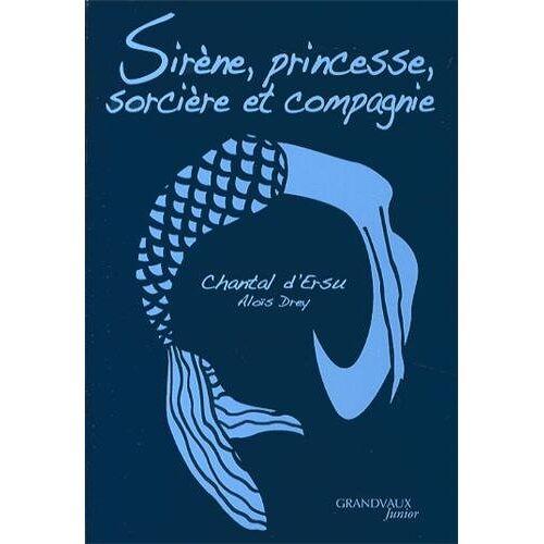 Ersu, Chantal d' - Sirène, princesse, sorcière et compagnie - Preis vom 21.10.2020 04:49:09 h