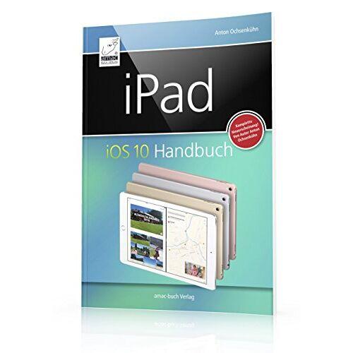 Anton Ochsenkühn - iPad iOS 10 Handbuch: für iPad Pro, iPad Air & iPad mini - Preis vom 26.05.2020 05:00:54 h