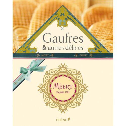 Jean-François Mallet - Méert : Coffret 2 volumes : Gaufres & autres délices, les recettes de la maison Méert ; Méert, une histoire de gourmandise - Preis vom 04.09.2020 04:54:27 h