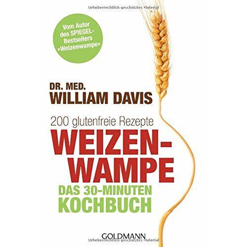 Davis, Dr. med. William - Weizenwampe - Das 30-Minuten-Kochbuch: 200 glutenfreie Rezepte - Vom Autor des SPIEGEL-Bestsellers Weizenwampe - Preis vom 05.09.2020 04:49:05 h