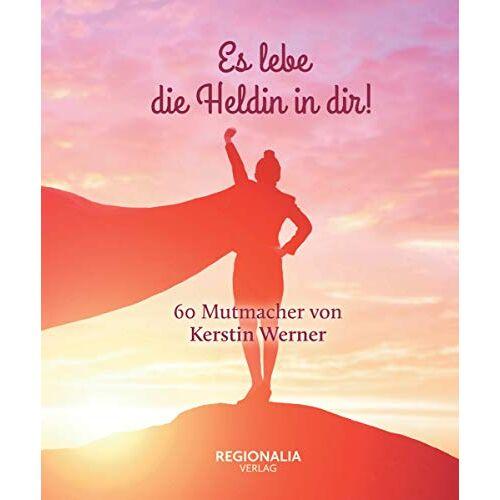 Kerstin Werner - Es lebe die Heldin in dir!: 60 Mutmacher von Kerstin Werner - Preis vom 13.04.2021 04:49:48 h
